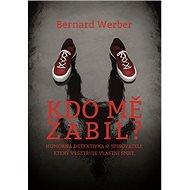 Kdo mě zabil?: Humorná detektivka o spisovateli, který vyšetřuje vlastní smrt - Kniha