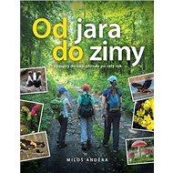 Od jara do zimy: Výpravy do naší přírody po celý rok - Kniha