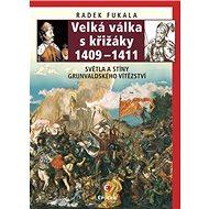 Velká válka s křižáky 1409-1411: Světla a stíny grunvaldského vítězství - Kniha