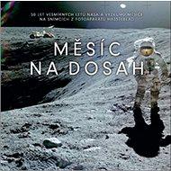 Měsíc na dosah: 50 let vesmírných letů NASA a výzkumu Měsíce na snímcích z fotoaparátů Hasselbla - Kniha