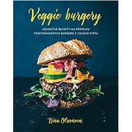 Veggie burgery: Jedinečné recepty na přípravu vegetariánských burgerů z celého světa