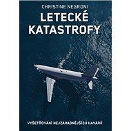Letecké katastrofy: Vyšetřování nejzáhadnějších havárií - Kniha