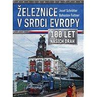 Železnice v srdci Evropy: 100 let našich drah - Kniha