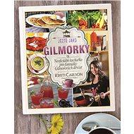 Jezte jako Gilmorky: Neoficiální kuchařka k seriálu Gilmorova děvčata - Kniha