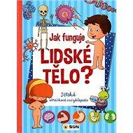 Jak funguje lidské tělo?: Dětská obrázková encyklopedie - Kniha