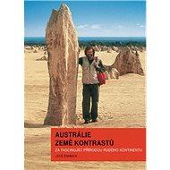 Austrálie země kontrastů: Za fascinující přírodou Rudého kontinentu - Kniha