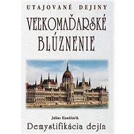 Veľkomaďarské blúznenie Demystifikácia dejín: Utajované dejiny - Kniha