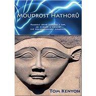 Moudrost Hathorů: Poselství dávné civilizace o tom, jak probudit a trénovat své interdimenzionální - Kniha