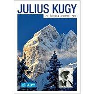 Julius Kugy Ze života horolezce - Kniha