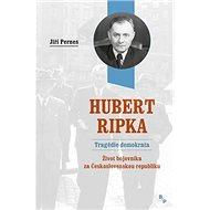 Hubert Ripka Tragédie demokrata: Život bojovníka za Československou republiku