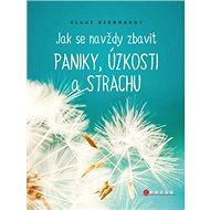 Jak se navždy zbavit paniky, úzkosti a strachu - Kniha