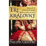 Tři královny: Spojovalo je příbuzenské pouto, dělila je touha po moci - Kniha