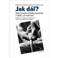 Jak dál?: Svět, Evropa a Česká republika v době na rozhraní - Kniha