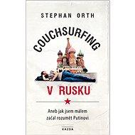 Couchsurfing v Rusku: Aneb jak jsem málem začal rozumět Putinovi - Kniha