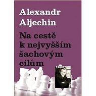 Na cestě k nejvyšším šachovým cílům - Kniha