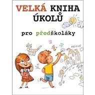 Velká kniha úkolů pro předškoláky - Kniha