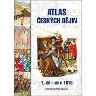 Atlas českých dějin 1. díl do roku 1618: do roku 1618