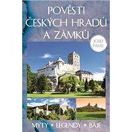 Pověsti českých hradů a zámků: Mýty, legendy, báje. - Kniha