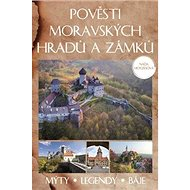 Pověsti moravských hradů a zámků: Mýty - legendy - báje - Kniha