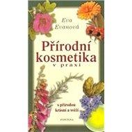 Přírodní kosmetika v praxi: s přírodou krásní a svěží - Kniha