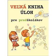 Veľká kniha úloh pre predškolákov - Kniha