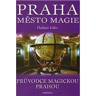 Praha město magie: Průvodce magickou Prahou - Kniha