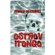 Ostrov Itongo: ...zo špiritistických seáns do srdca ostrova duchov - Kniha
