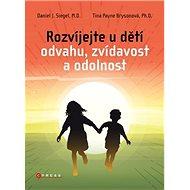 Rozvíjejte u dětí odvahu, zvídavost a odolnost - Kniha