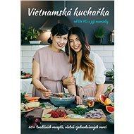 Vietnamská kuchařka od Bé Ha a její maminky: 40 tradičních receptů, včetně zjednodušených verzí - Kniha
