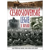 Československé legie v Rusku: Velký příběh malé armády, která změnila mapu Evropy - Kniha