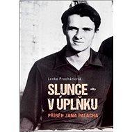 Slunce v úplňku: Příběh Jana Palacha - Kniha