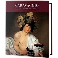 Caravaggio: Život, osobnost a dílo - Kniha
