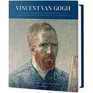 Vincent van Gogh: Život, osobnost a dílo - Kniha