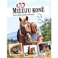 Miluju koně: Vše o jezdectví, péči a krmení - Kniha