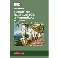 Geriatrická paliativní péče a komunikace o nemoci: Druhé, přepracované a doplněné vydání - Kniha