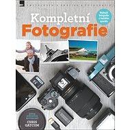 Kompletní Fotografie: Nejlepší fotografie z každého aparátu - Kniha
