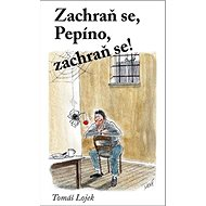 Zachraň se, Pepíno, zachraň se! - Kniha