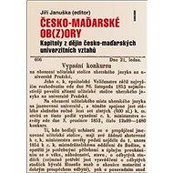 Česko-maďarské ob(z)ory: Kapitoly z dějin česko-maďarských univerzitních vztahů - Kniha