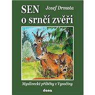 Sen o srnčí zvěři: Myslivecké příběhy z Vysočiny - Kniha