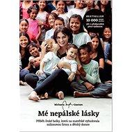 Mé nepálské lásky: Příběh české holky, která na mateřské vybudovala milionovou firmu a dětský domov - Kniha
