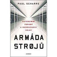 Armáda strojů: Autonomní zbraně a budoucnost války - Kniha