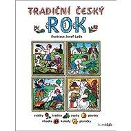Tradiční český rok: Svátky, tradice, zvyky, pověry, říkadla, písničky, pranostiky, koledy - Kniha
