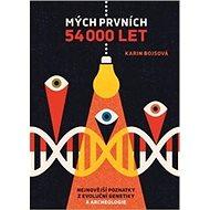Mých prvních 54 000 let: Nejnovější poznatky z evoluční genetiky - Kniha