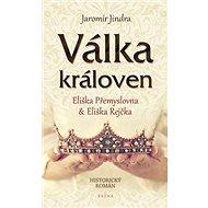 Válka královen: Eliška Přemyslovna & Eliška Rejčka