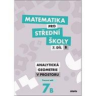 Matematika pro střední školy 7.díl B Pracovní sešit: Analytická geometrie v prostoru - Kniha