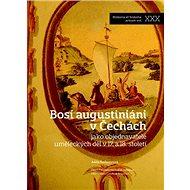 Bosí augustiniáni v Čechách: jako objednavatelé uměleckých děl v 17. a 18. století - Kniha