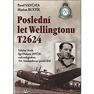 Poslední let Wellingtonu T2624: Válečný deník Sgt Otakara Januje, radiotelegrafisty 311. čs. bombard - Kniha