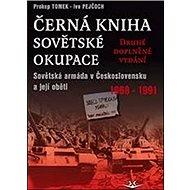 Černá kniha sovětské okupace: Sovětská armáda v Československu a její oběti 1968-1991 - druhé doplně - Kniha