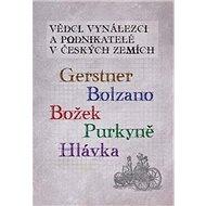 Vědci, vynálezci a podnikatelé v Českých zemích: Gerstner, Bolzano, Božek, Purkyně, Hlávka - Kniha