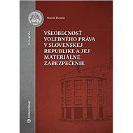 Všeobecnosť volebného práva v Slovenskej republike a jej materiálne zabezpečenie - Kniha